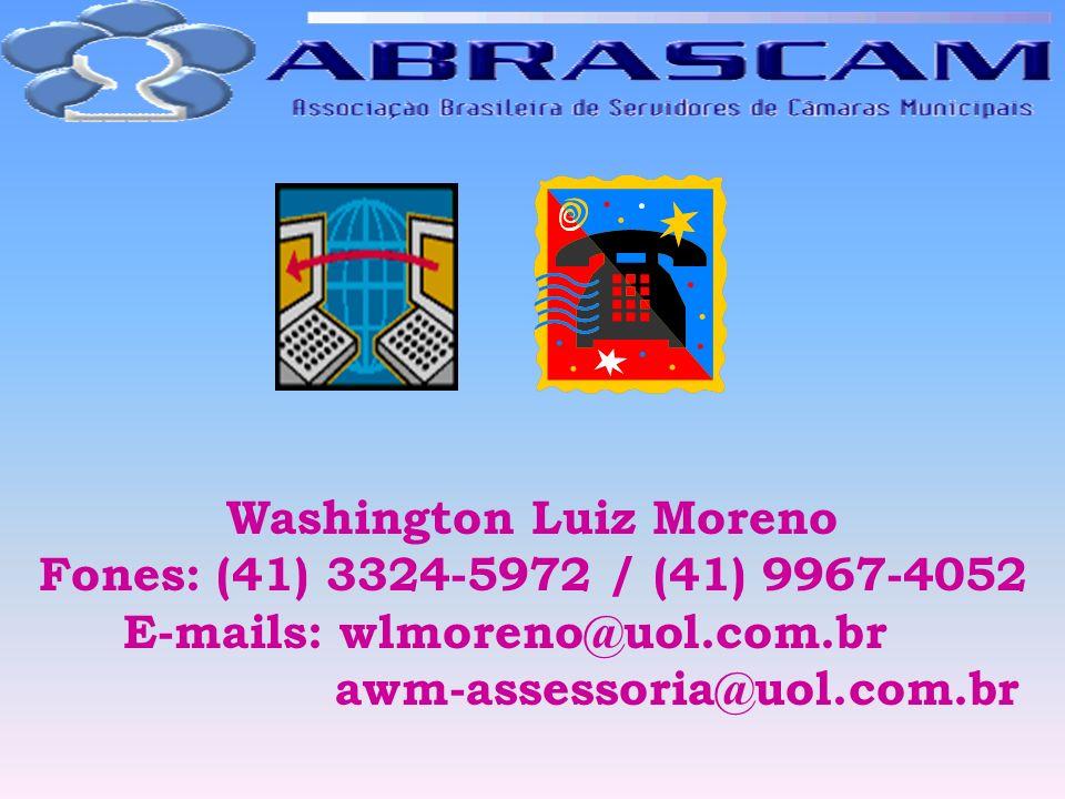 Washington Luiz Moreno Fones: (41) 3324-5972 / (41) 9967-4052 E-mails: wlmoreno@uol.com.br awm-assessoria@uol.com.br