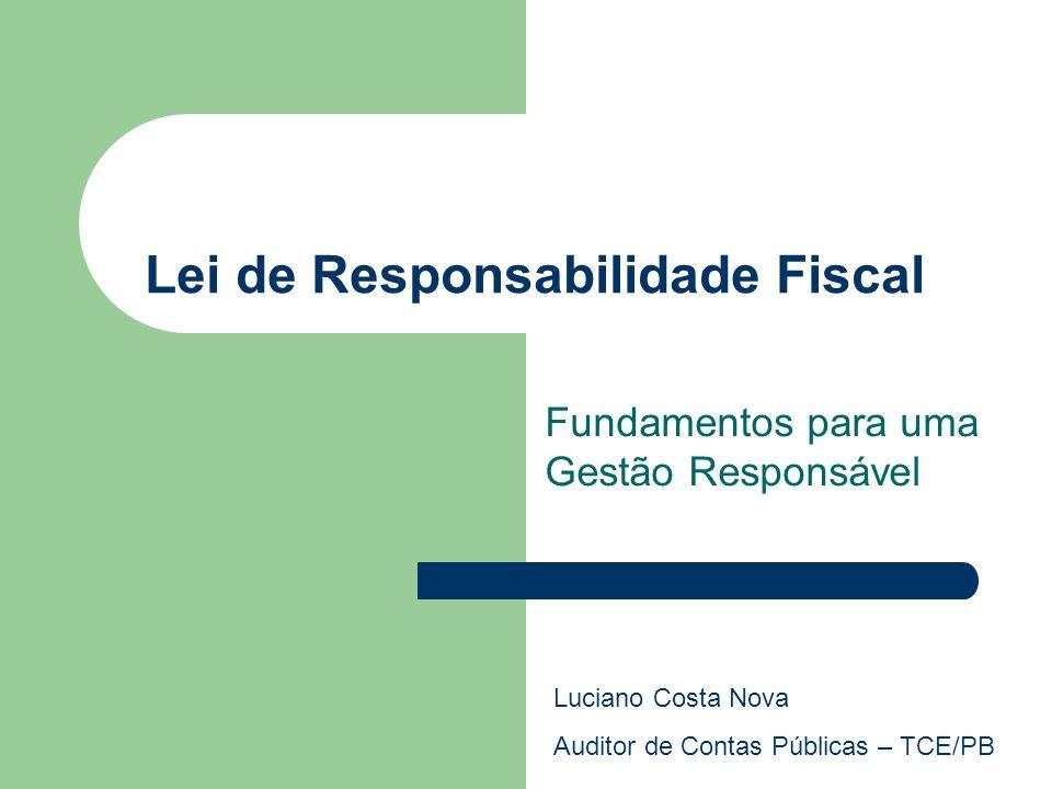 Lei de Responsabilidade Fiscal Fundamentos para uma Gestão Responsável Luciano Costa Nova Auditor de Contas Públicas – TCE/PB