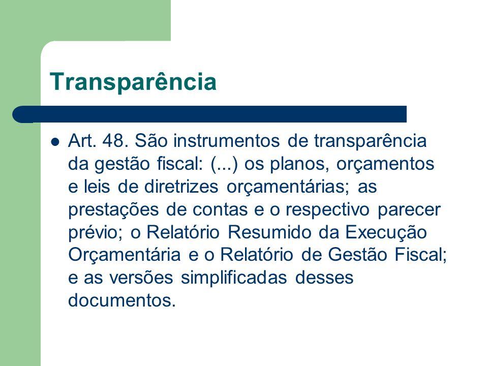 Transparência Art. 48. São instrumentos de transparência da gestão fiscal: (...) os planos, orçamentos e leis de diretrizes orçamentárias; as prestaçõ