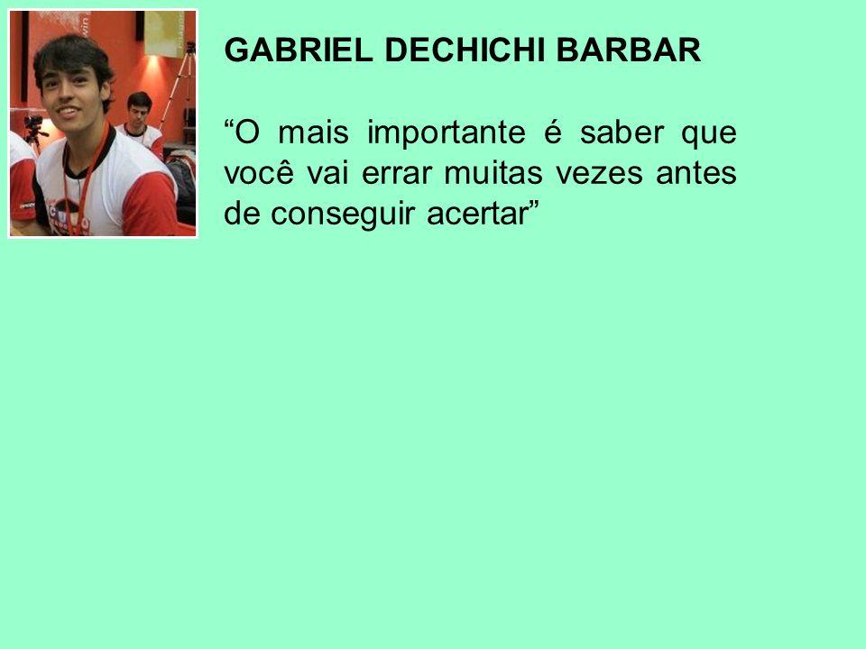 O mais importante é saber que você vai errar muitas vezes antes de conseguir acertar GABRIEL DECHICHI BARBAR