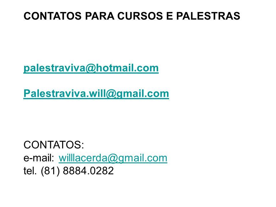 CONTATOS PARA CURSOS E PALESTRAS palestraviva@hotmail.com Palestraviva.will@gmail.com CONTATOS: e-mail: willlacerda@gmail.com tel. (81) 8884.0282willl