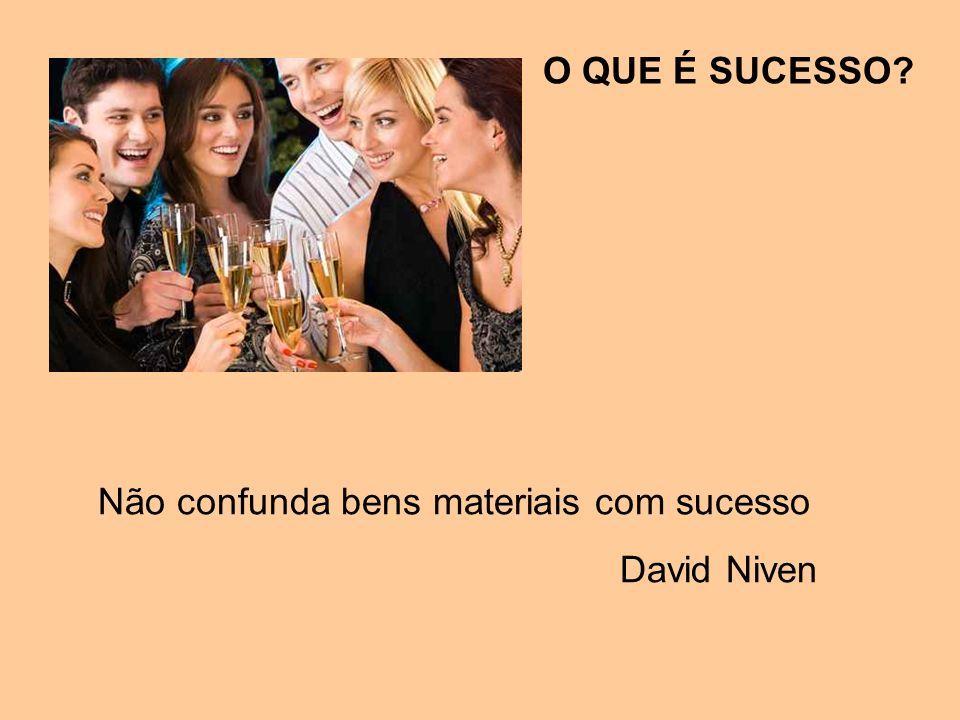 O QUE É SUCESSO? Não confunda bens materiais com sucesso David Niven