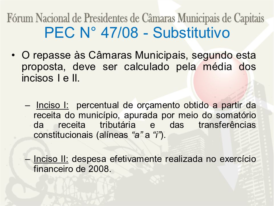 PEC N° 47/08 - Substitutivo O repasse às Câmaras Municipais, segundo esta proposta, deve ser calculado pela média dos incisos I e II. – Inciso I: perc