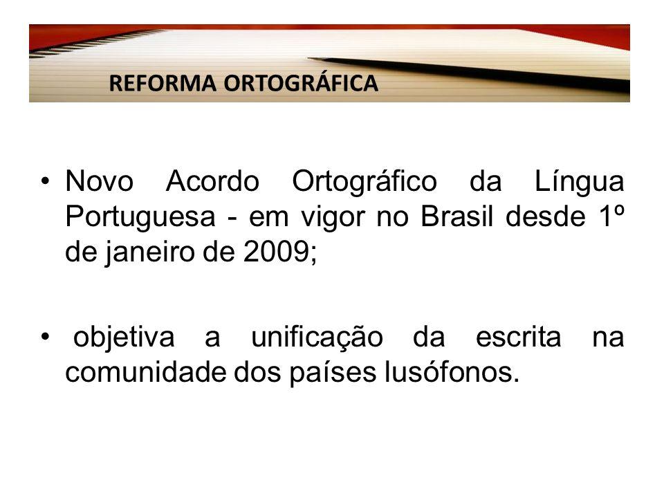 Novo Acordo Ortográfico da Língua Portuguesa - em vigor no Brasil desde 1º de janeiro de 2009; objetiva a unificação da escrita na comunidade dos países lusófonos.