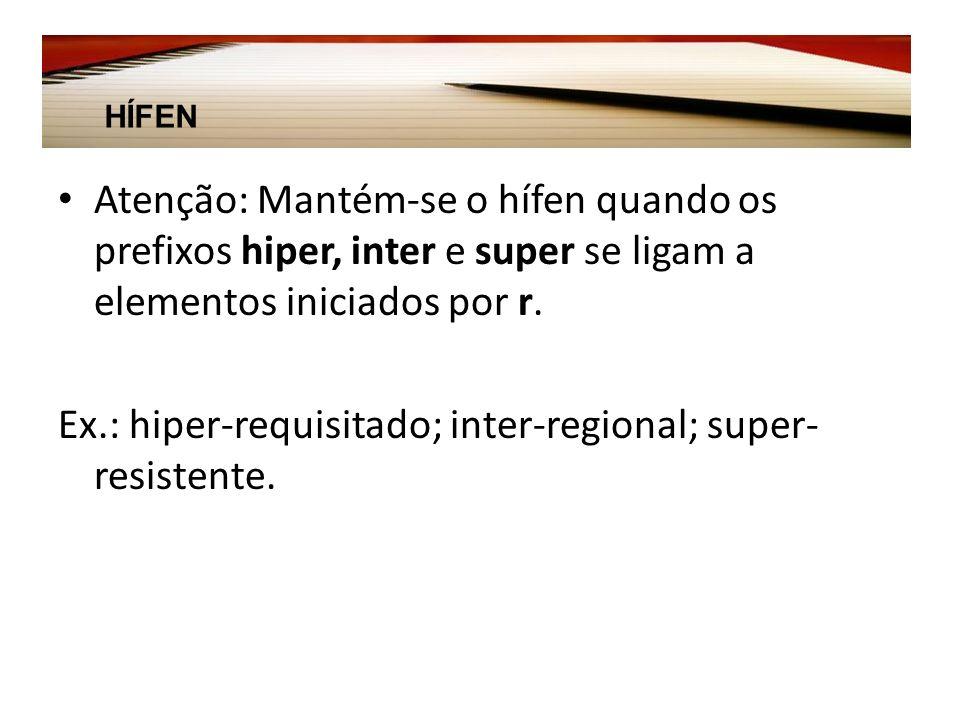 Atenção: Mantém-se o hífen quando os prefixos hiper, inter e super se ligam a elementos iniciados por r.