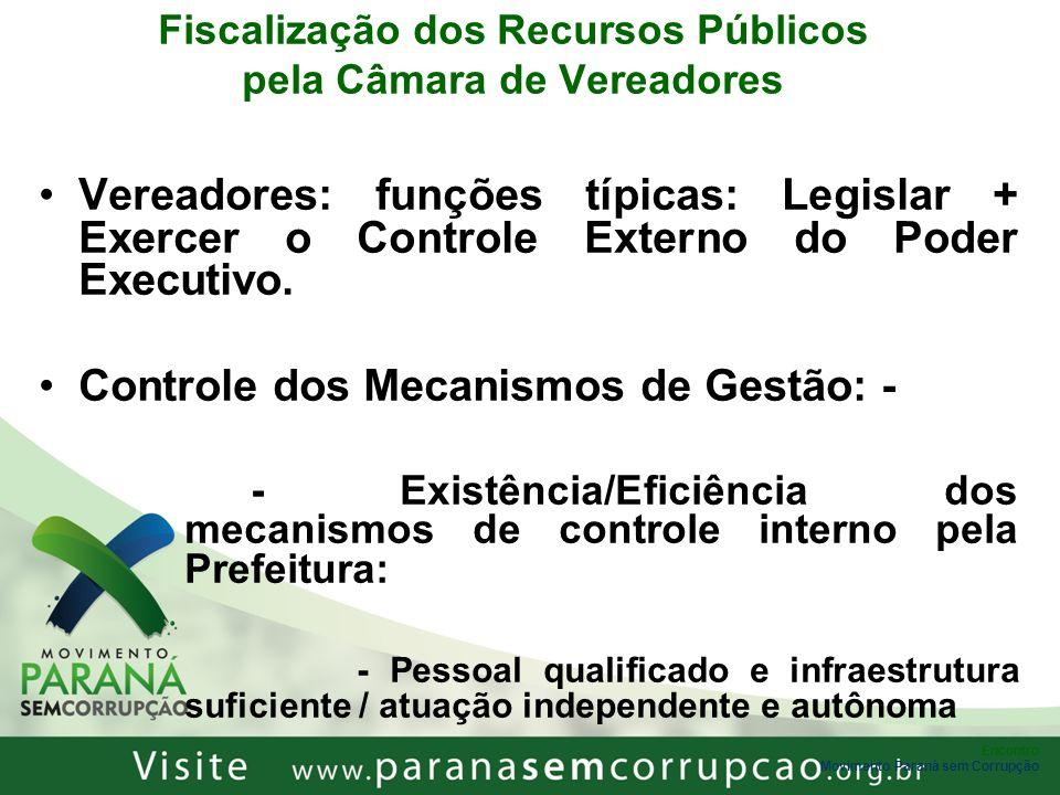 Encontro Movimento Paraná sem Corrupção Fiscalização dos Recursos Públicos pela Câmara de Vereadores Vereadores: funções típicas: Legislar + Exercer o