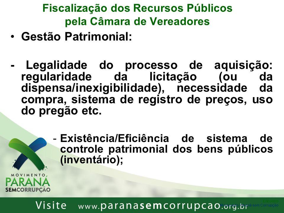 Encontro Movimento Paraná sem Corrupção Fiscalização dos Recursos Públicos pela Câmara de Vereadores Gestão Patrimonial: - Legalidade do processo de a