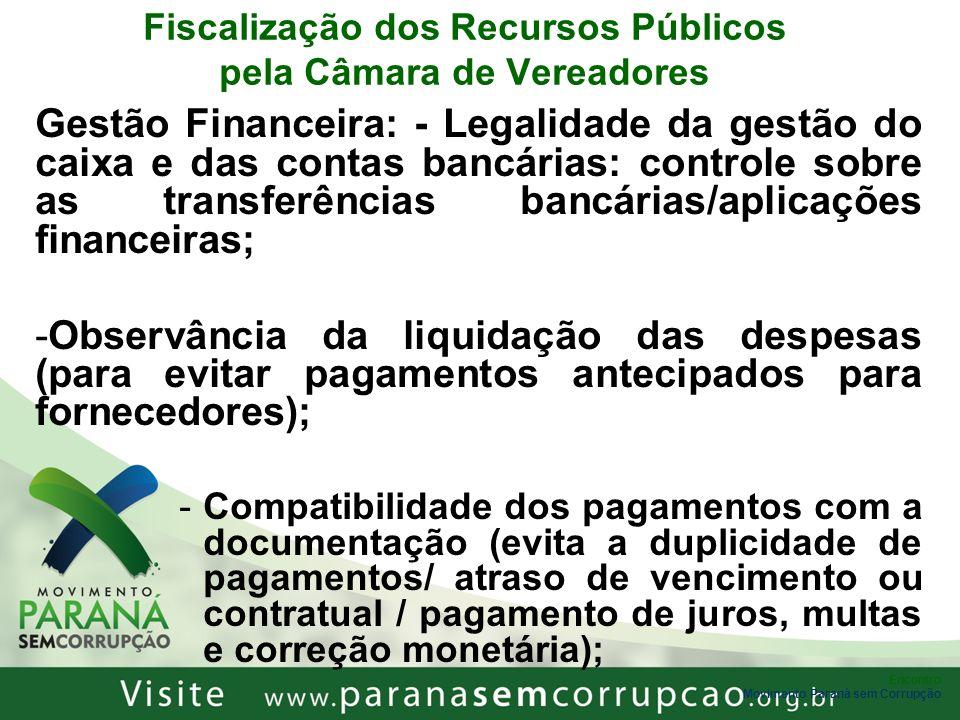 Encontro Movimento Paraná sem Corrupção Fiscalização dos Recursos Públicos pela Câmara de Vereadores Gestão Financeira: - Legalidade da gestão do caix