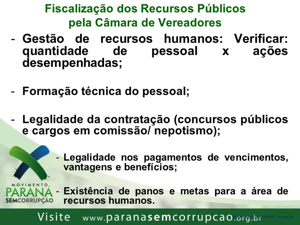 Encontro Movimento Paraná sem Corrupção Fiscalização dos Recursos Públicos pela Câmara de Vereadores -Gestão de recursos humanos: Verificar: quantidad