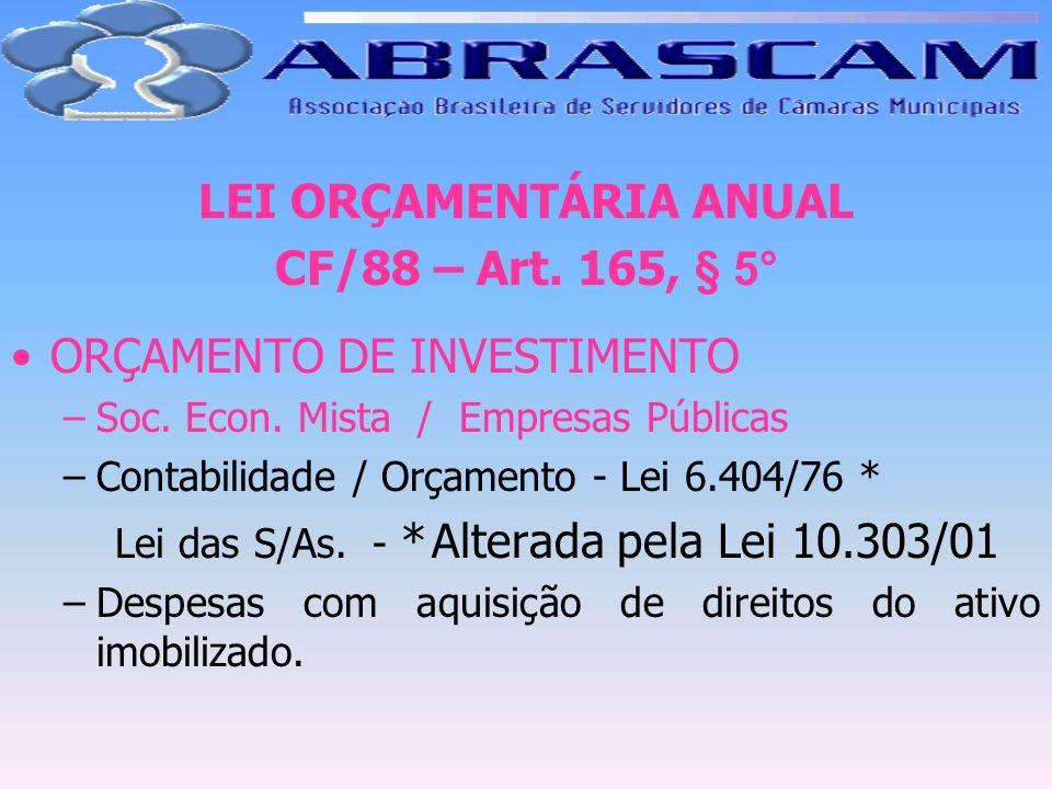 LEI ORÇAMENTÁRIA ANUAL CF/88 – Art. 165, § 5° ORÇAMENTO DE INVESTIMENTO –Soc. Econ. Mista / Empresas Públicas –Contabilidade / Orçamento - Lei 6.404/7