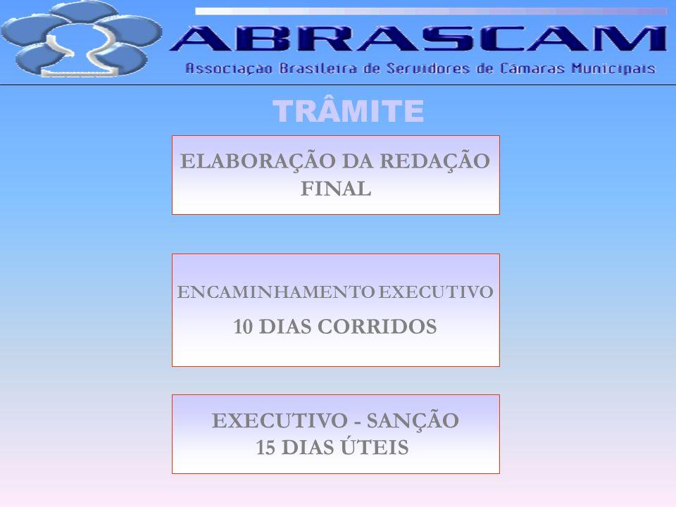 TRÂMITE ELABORAÇÃO DA REDAÇÃO FINAL ENCAMINHAMENTO EXECUTIVO 10 DIAS CORRIDOS EXECUTIVO - SANÇÃO 15 DIAS ÚTEIS