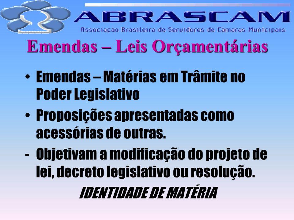 Emendas – Leis Orçamentárias Emendas – Matérias em Trâmite no Poder Legislativo Proposições apresentadas como acessórias de outras. -Objetivam a modif