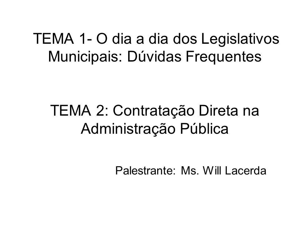 TEMA 1- O dia a dia dos Legislativos Municipais: Dúvidas Frequentes TEMA 2: Contratação Direta na Administração Pública Palestrante: Ms. Will Lacerda