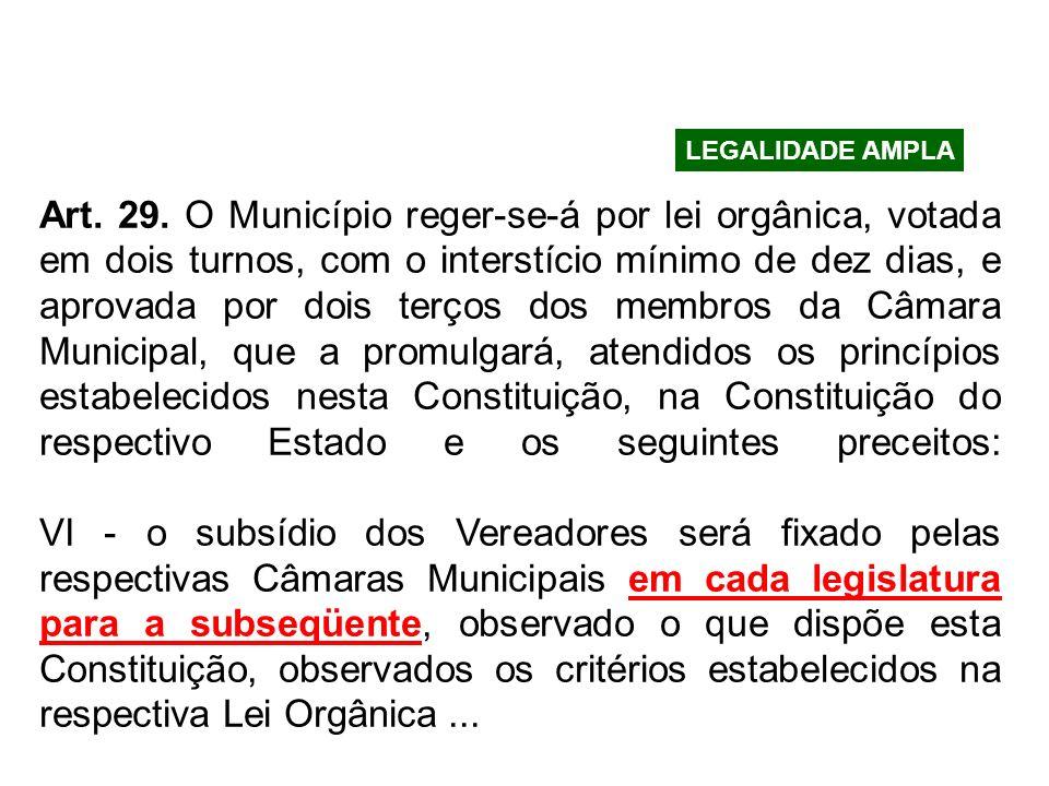 LEGALIDADE AMPLA Art. 29. O Município reger-se-á por lei orgânica, votada em dois turnos, com o interstício mínimo de dez dias, e aprovada por dois te