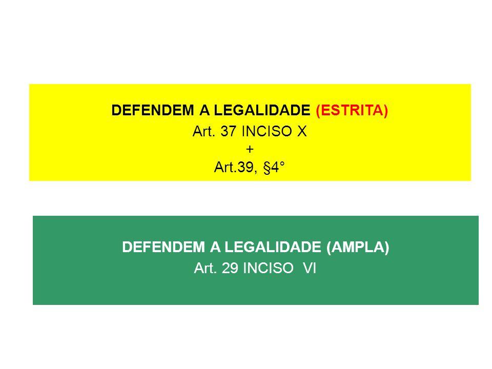 DEFENDEM A LEGALIDADE (ESTRITA) Art. 37 INCISO X + Art.39, §4° DEFENDEM A LEGALIDADE (AMPLA) Art. 29 INCISO VI