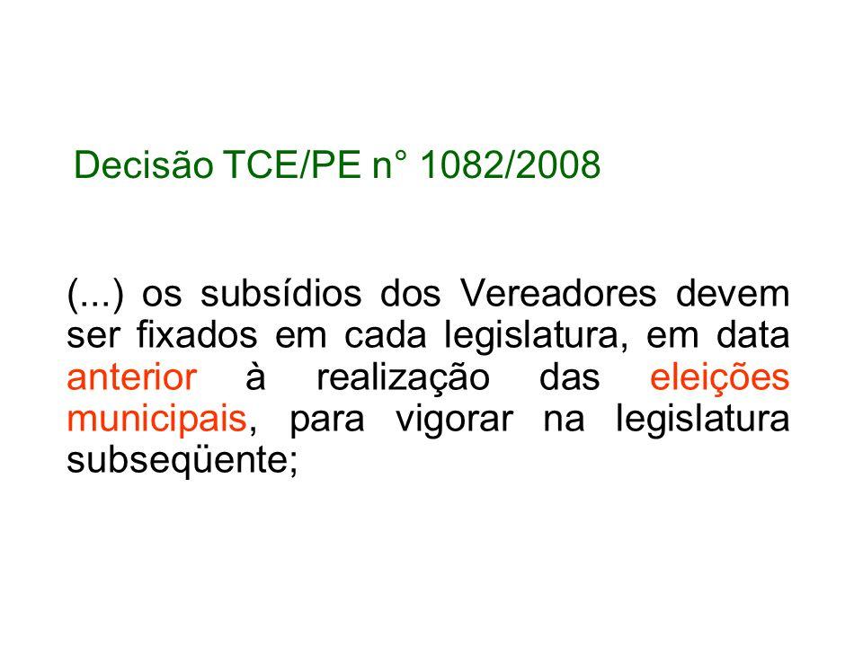 Decisão TCE/PE n° 1082/2008 (...) os subsídios dos Vereadores devem ser fixados em cada legislatura, em data anterior à realização das eleições municipais, para vigorar na legislatura subseqüente;