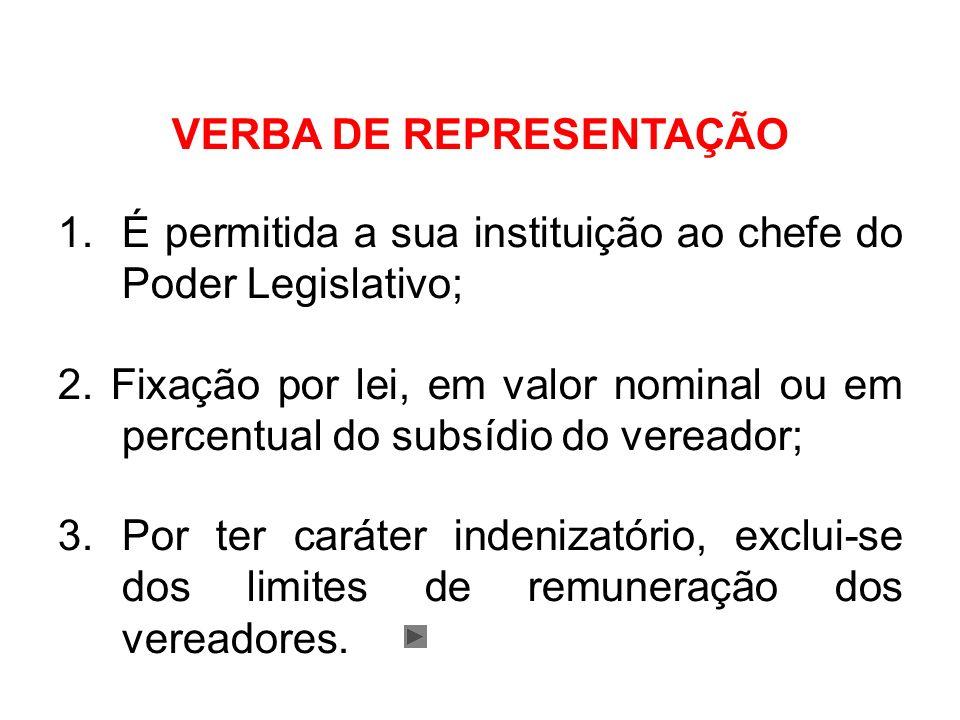VERBA DE REPRESENTAÇÃO 1.É permitida a sua instituição ao chefe do Poder Legislativo; 2.