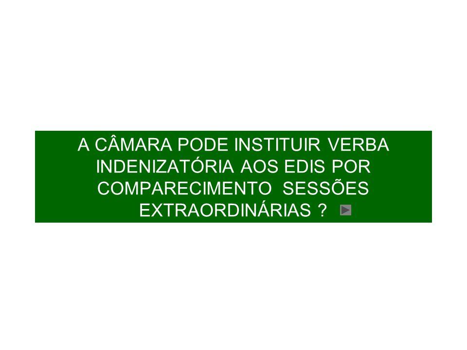 A CÂMARA PODE INSTITUIR VERBA INDENIZATÓRIA AOS EDIS POR COMPARECIMENTO SESSÕES EXTRAORDINÁRIAS