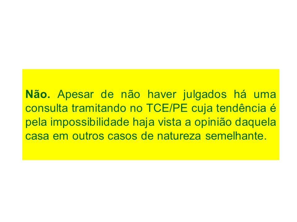 Não. Apesar de não haver julgados há uma consulta tramitando no TCE/PE cuja tendência é pela impossibilidade haja vista a opinião daquela casa em outr