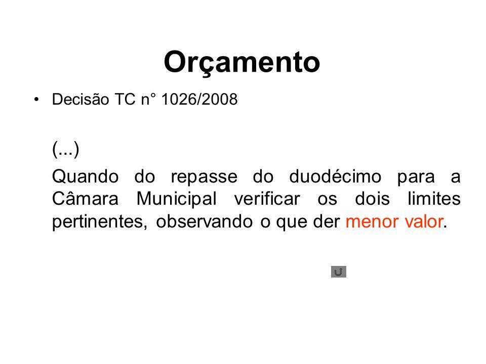 Decisão TC n° 1026/2008 (...) Quando do repasse do duodécimo para a Câmara Municipal verificar os dois limites pertinentes, observando o que der menor