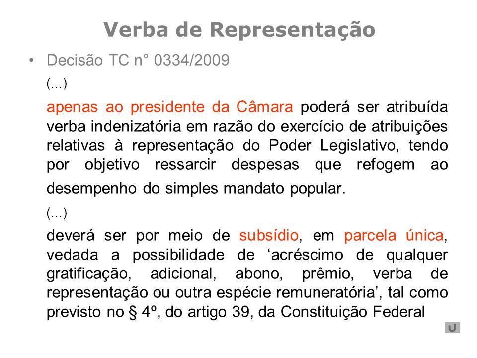 Decisão TC n° 0334/2009 (...) apenas ao presidente da Câmara poderá ser atribuída verba indenizatória em razão do exercício de atribuições relativas à representação do Poder Legislativo, tendo por objetivo ressarcir despesas que refogem ao desempenho do simples mandato popular.