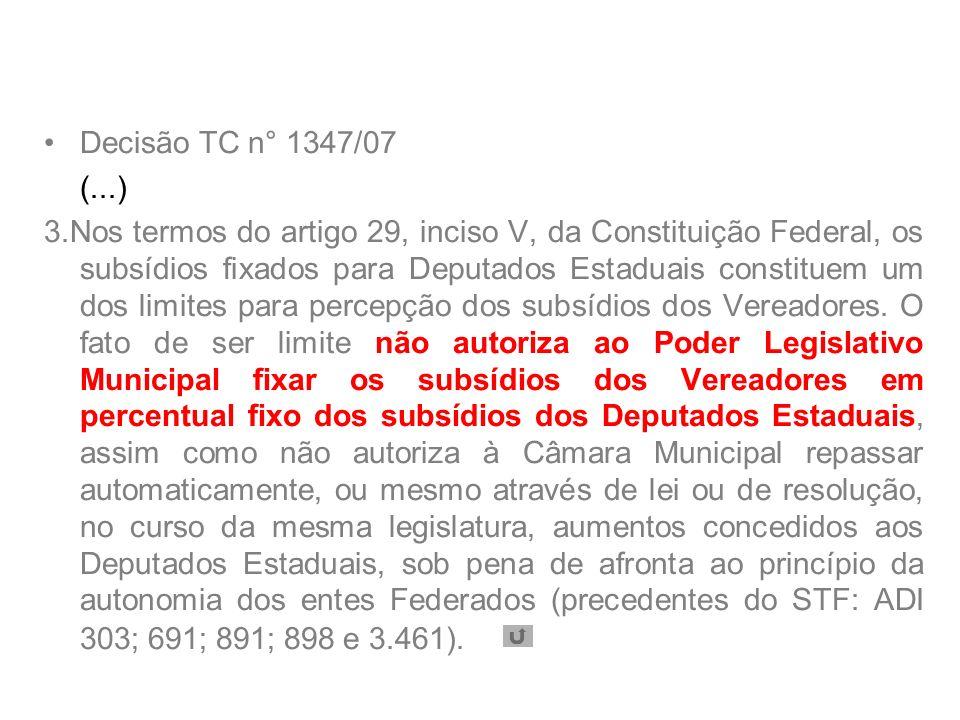 Decisão TC n° 1347/07 (...) 3.Nos termos do artigo 29, inciso V, da Constituição Federal, os subsídios fixados para Deputados Estaduais constituem um dos limites para percepção dos subsídios dos Vereadores.