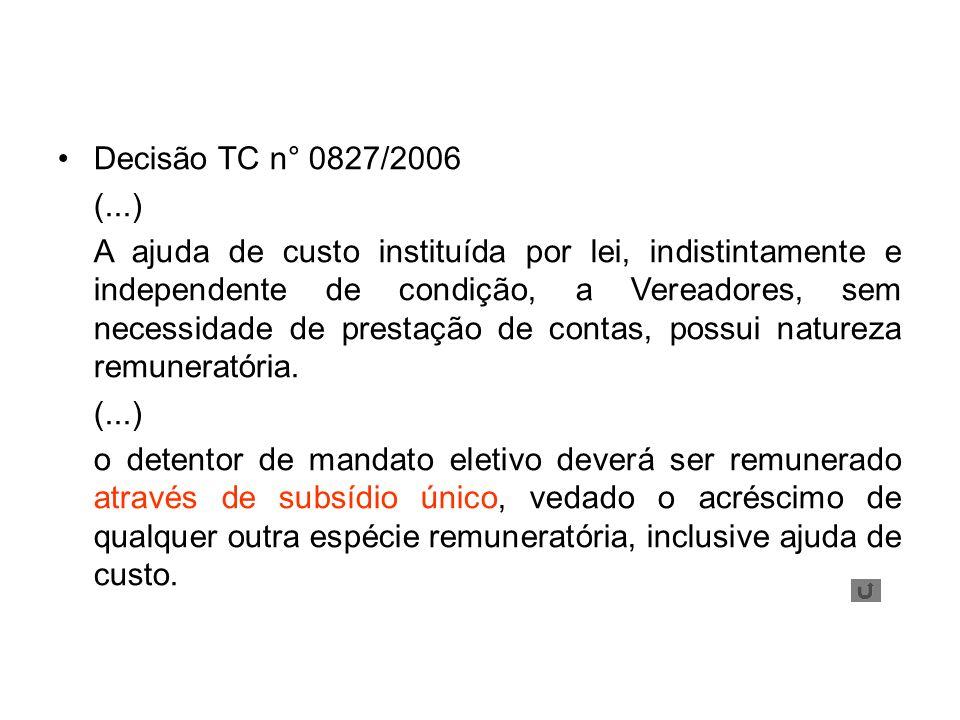 Decisão TC n° 0827/2006 (...) A ajuda de custo instituída por lei, indistintamente e independente de condição, a Vereadores, sem necessidade de prestação de contas, possui natureza remuneratória.