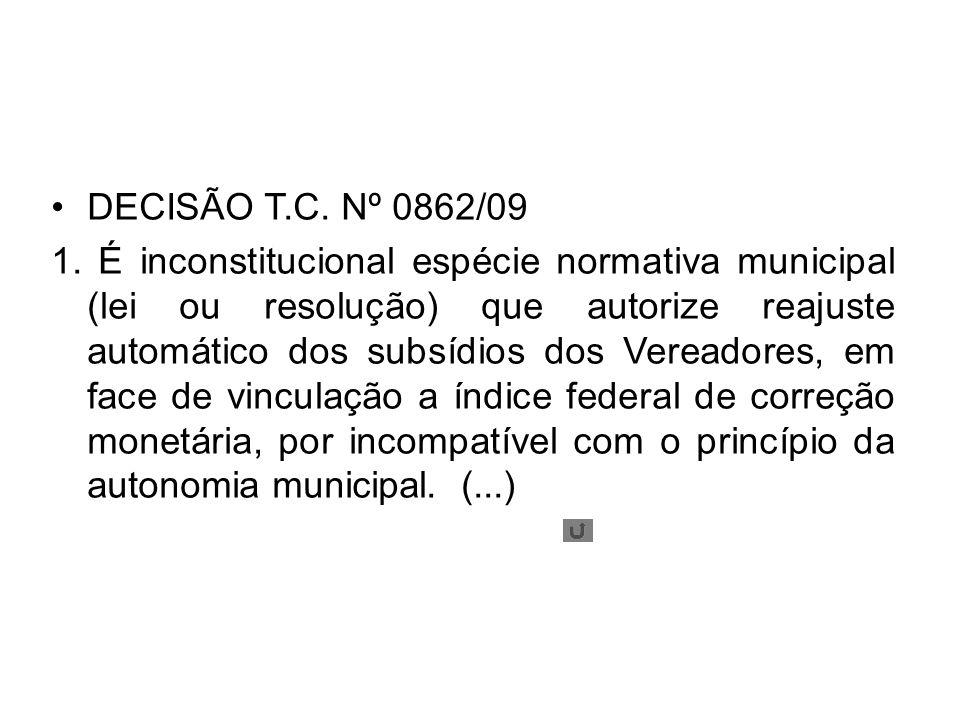 DECISÃO T.C. Nº 0862/09 1. É inconstitucional espécie normativa municipal (lei ou resolução) que autorize reajuste automático dos subsídios dos Veread