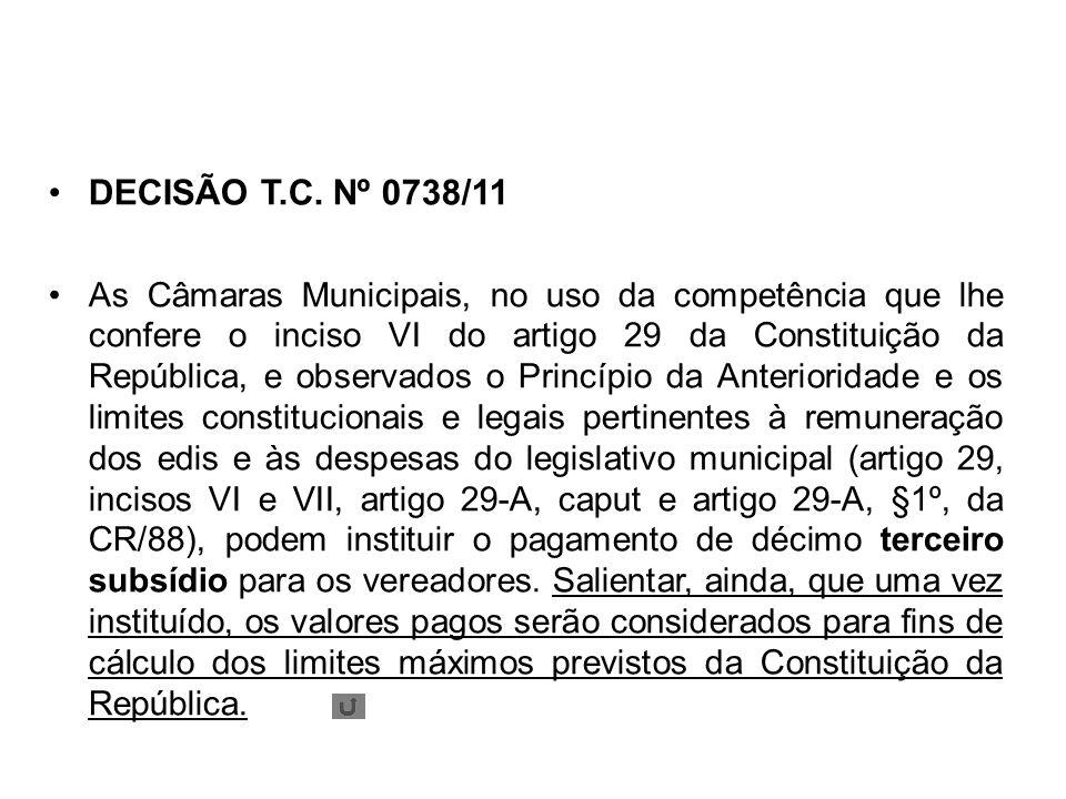 DECISÃO T.C. Nº 0738/11 As Câmaras Municipais, no uso da competência que lhe confere o inciso VI do artigo 29 da Constituição da República, e observad