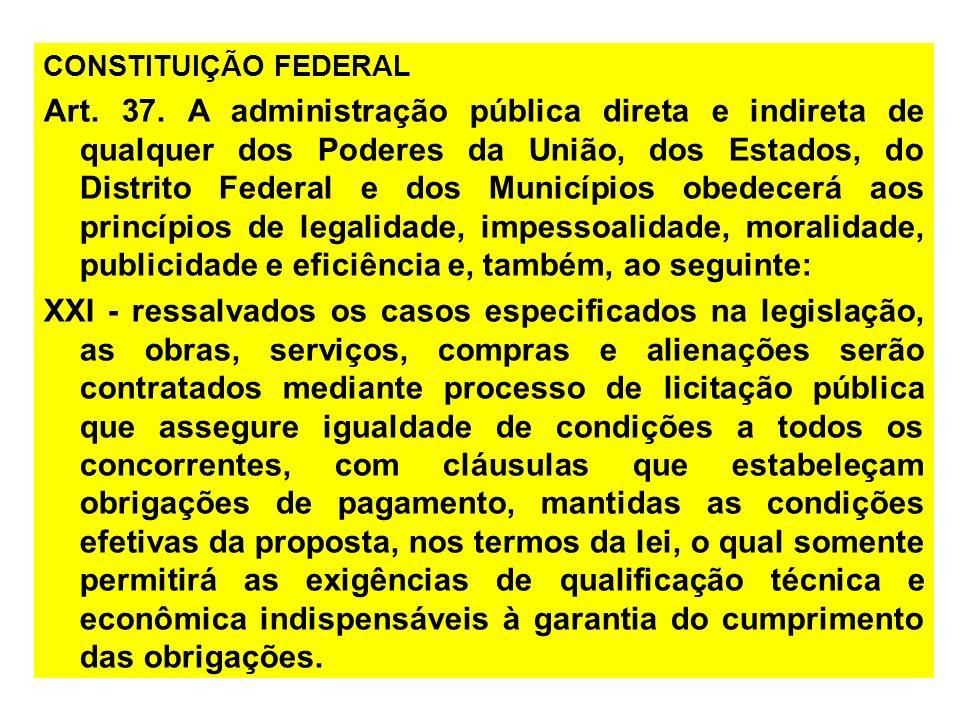 CONSTITUIÇÃO FEDERAL Art. 37. A administração pública direta e indireta de qualquer dos Poderes da União, dos Estados, do Distrito Federal e dos Munic