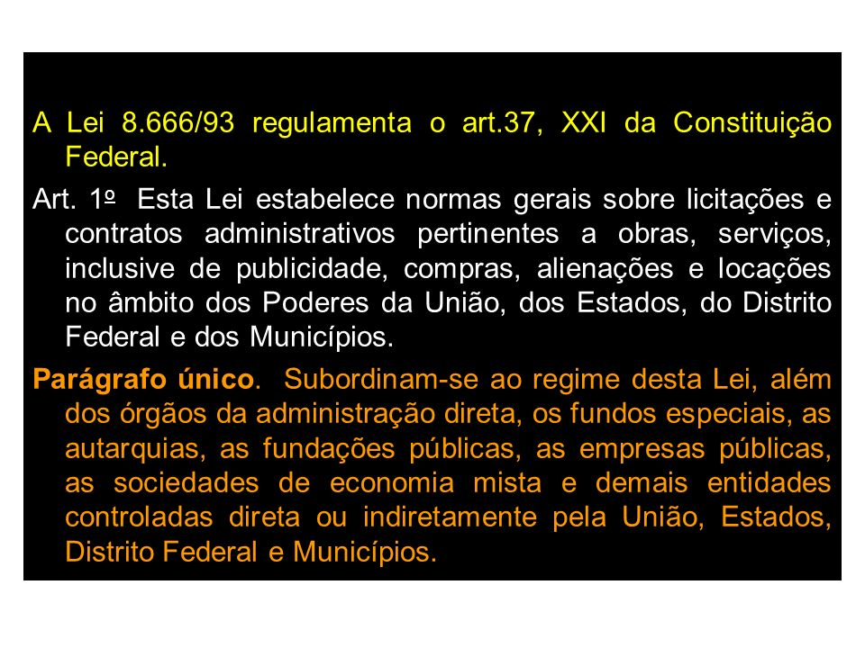 A Lei 8.666/93 regulamenta o art.37, XXI da Constituição Federal.