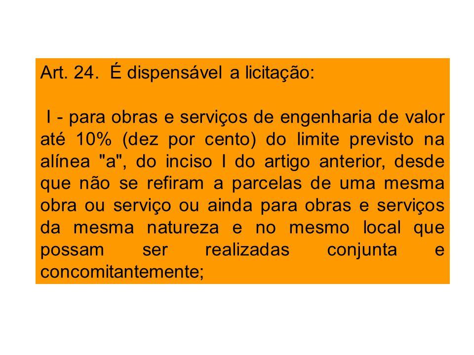 Art. 24. É dispensável a licitação: I - para obras e serviços de engenharia de valor até 10% (dez por cento) do limite previsto na alínea