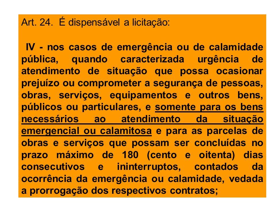 Art. 24. É dispensável a licitação: IV - nos casos de emergência ou de calamidade pública, quando caracterizada urgência de atendimento de situação qu