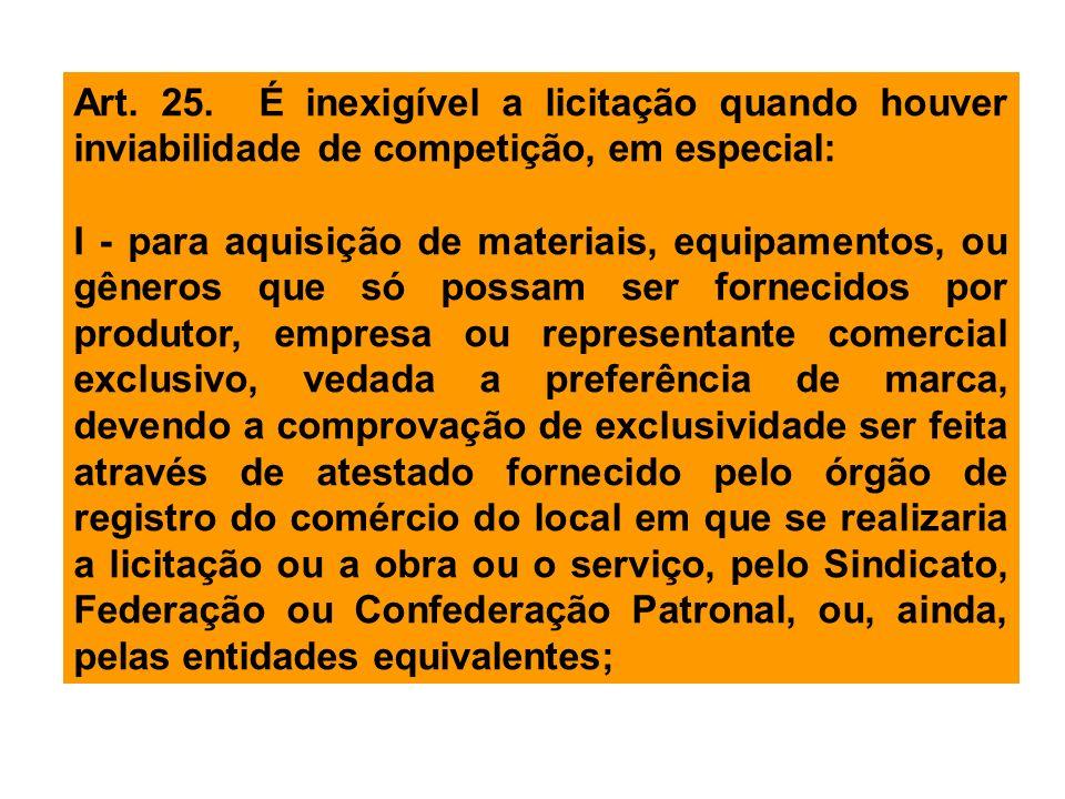 Art. 25. É inexigível a licitação quando houver inviabilidade de competição, em especial: I - para aquisição de materiais, equipamentos, ou gêneros qu