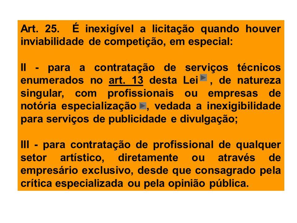 Art. 25. É inexigível a licitação quando houver inviabilidade de competição, em especial: II - para a contratação de serviços técnicos enumerados no a