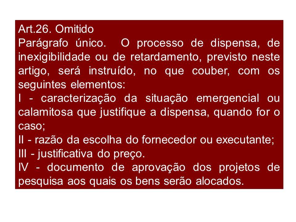 Art.26. Omitido Parágrafo único. O processo de dispensa, de inexigibilidade ou de retardamento, previsto neste artigo, será instruído, no que couber,