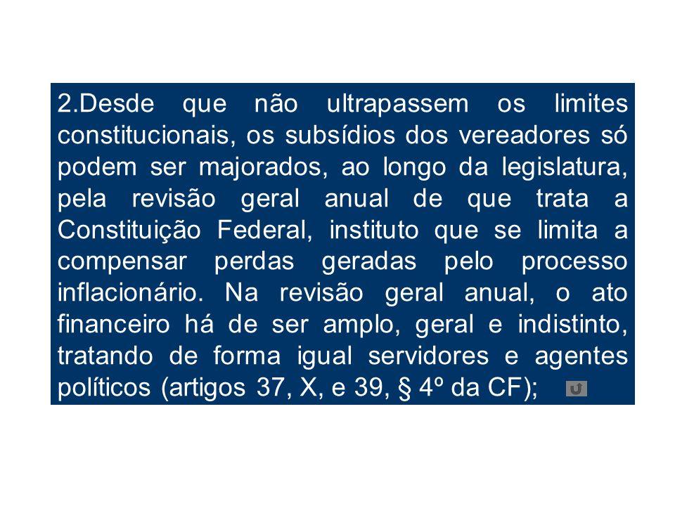 2.Desde que não ultrapassem os limites constitucionais, os subsídios dos vereadores só podem ser majorados, ao longo da legislatura, pela revisão gera