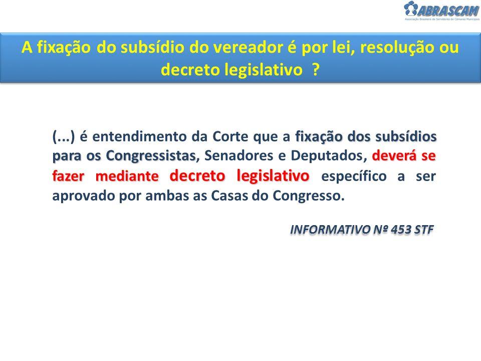 A fixação do subsídio do vereador é por lei, resolução ou decreto legislativo ? fixação dos subsídios para os Congressistasdeverá se fazer mediante de