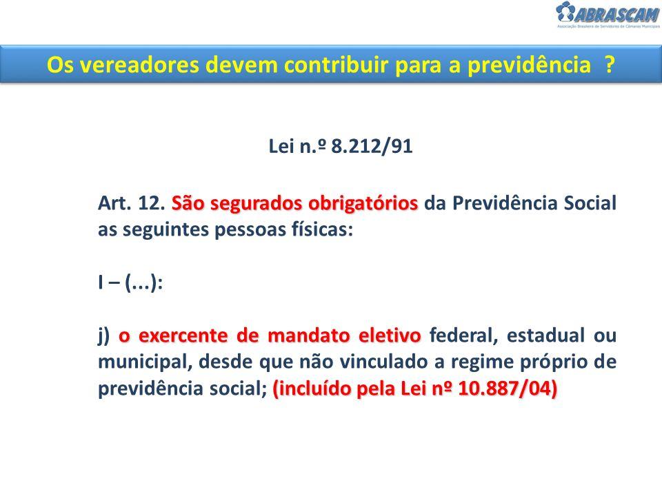 Os vereadores devem contribuir para a previdência ? São segurados obrigatórios Art. 12. São segurados obrigatórios da Previdência Social as seguintes