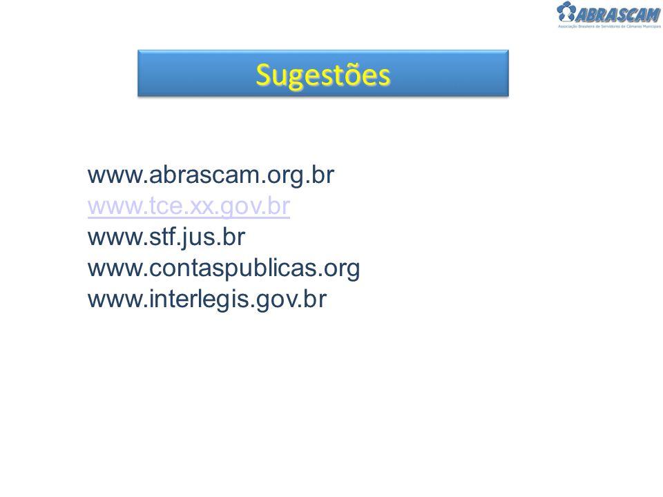 Sugestões www.abrascam.org.br www.tce.xx.gov.br www.stf.jus.br www.contaspublicas.org www.interlegis.gov.br