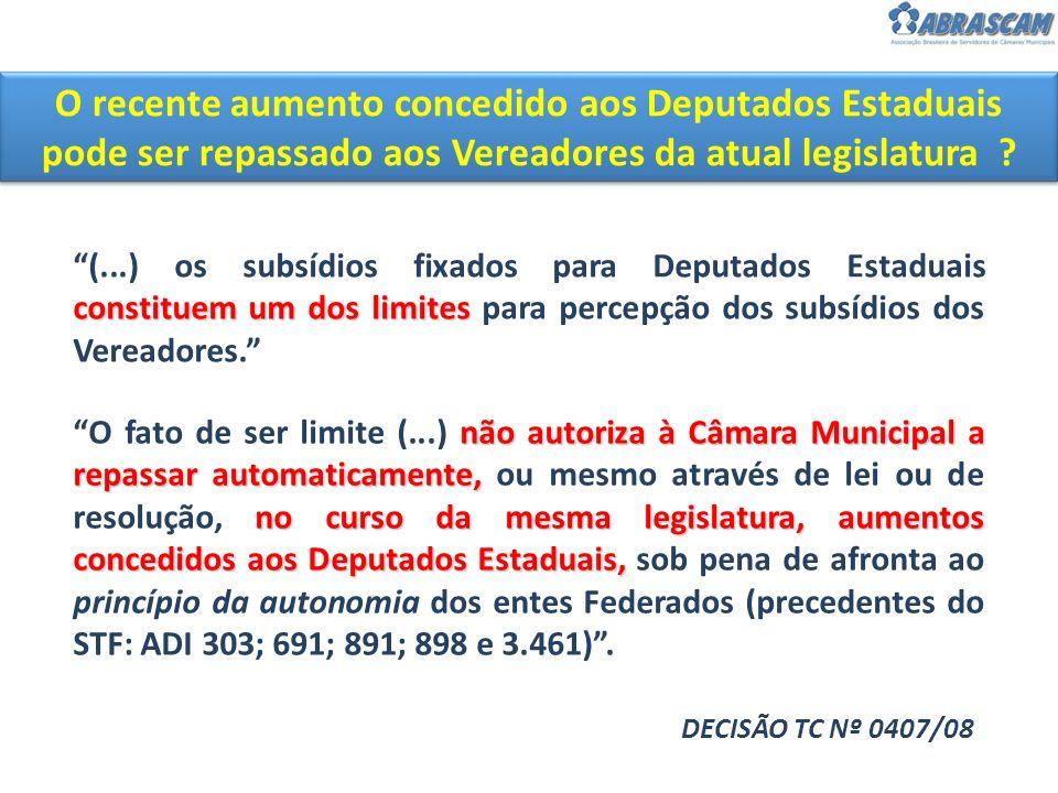O recente aumento concedido aos Deputados Estaduais pode ser repassado aos Vereadores da atual legislatura ? constituem um dos limites (...) os subsíd