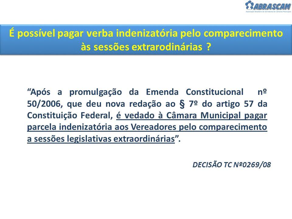 É possível pagar verba indenizatória pelo comparecimento às sessões extrarodinárias ? Após a promulgação da Emenda Constitucional nº 50/2006, que deu