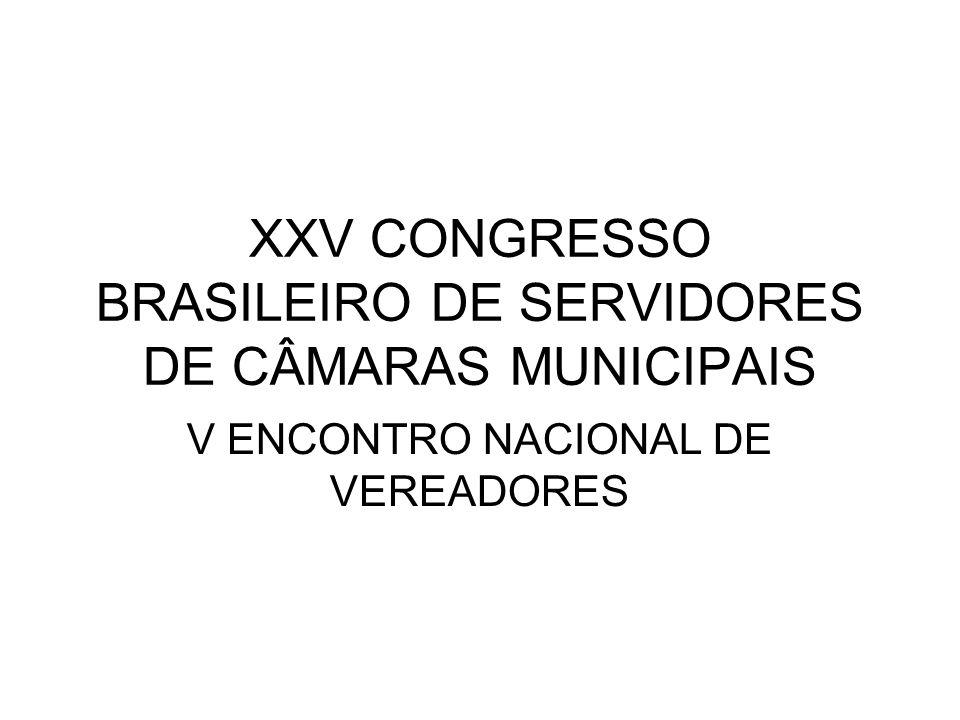 XXV CONGRESSO BRASILEIRO DE SERVIDORES DE CÂMARAS MUNICIPAIS V ENCONTRO NACIONAL DE VEREADORES