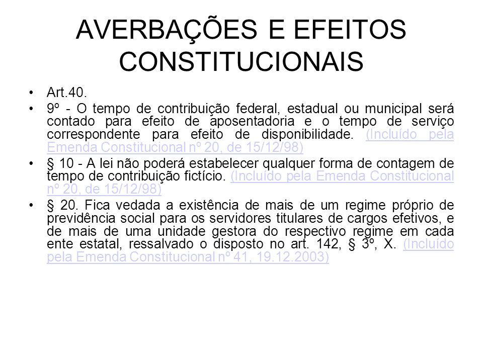AVERBAÇÕES E EFEITOS CONSTITUCIONAIS Art.40. 9º - O tempo de contribuição federal, estadual ou municipal será contado para efeito de aposentadoria e o
