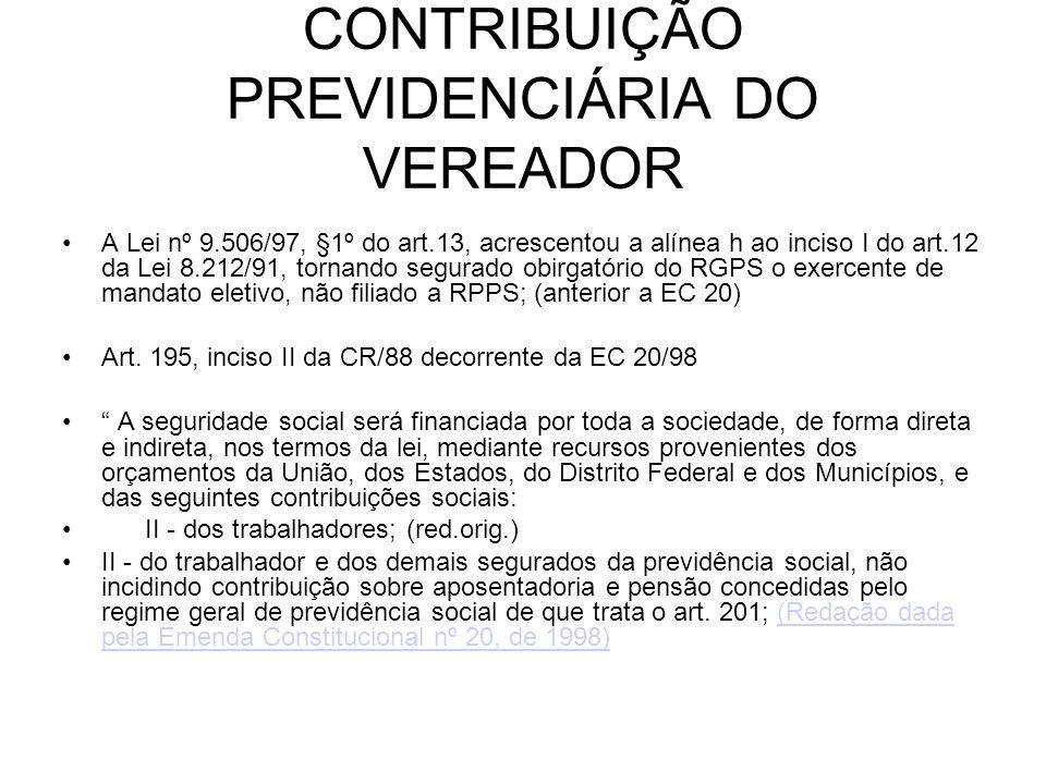 CONTRIBUIÇÃO PREVIDENCIÁRIA DO VEREADOR A Lei nº 9.506/97, §1º do art.13, acrescentou a alínea h ao inciso I do art.12 da Lei 8.212/91, tornando segur