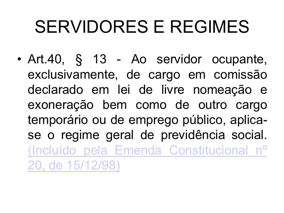 SERVIDORES E REGIMES Art.40, § 13 - Ao servidor ocupante, exclusivamente, de cargo em comissão declarado em lei de livre nomeação e exoneração bem com
