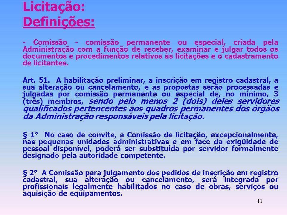 11 Licitação: Definições: - Comissão - comissão permanente ou especial, criada pela Administração com a função de receber, examinar e julgar todos os