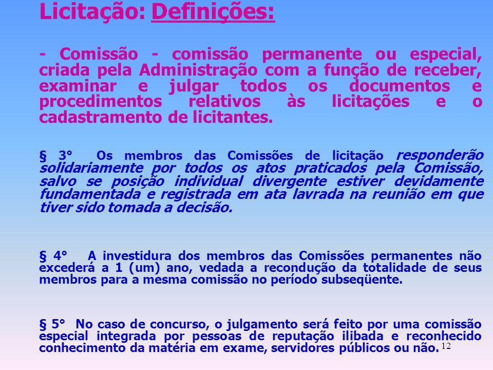 12 Licitação: Definições: - Comissão - comissão permanente ou especial, criada pela Administração com a função de receber, examinar e julgar todos os