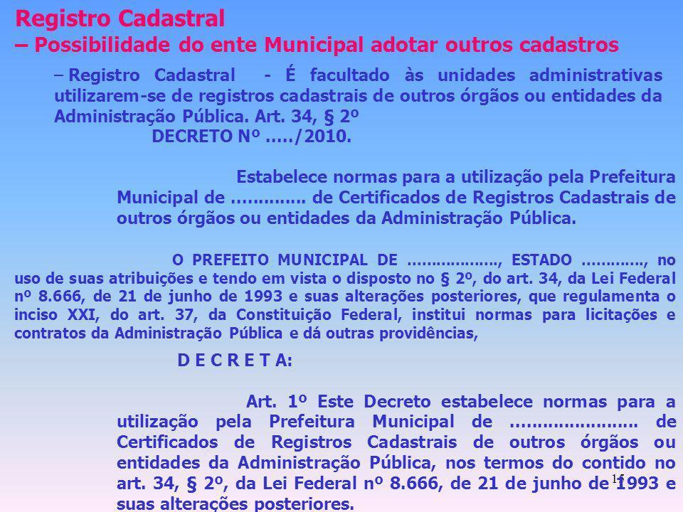 15 Registro Cadastral – Possibilidade do ente Municipal adotar outros cadastros – Registro Cadastral - É facultado às unidades administrativas utiliza