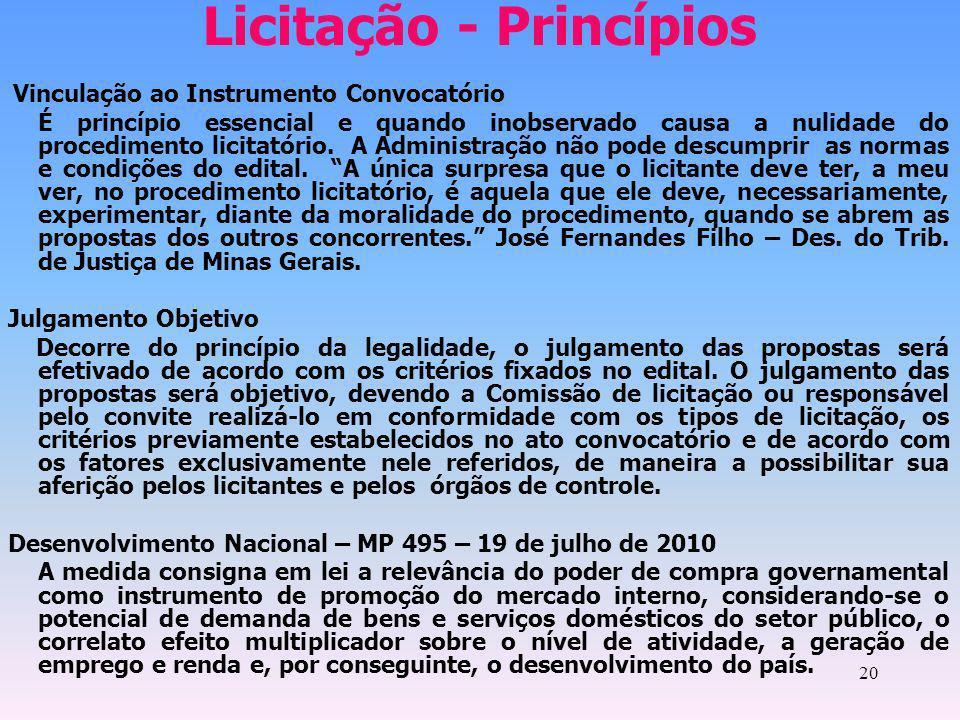 20 Licitação - Princípios Vinculação ao Instrumento Convocatório É princípio essencial e quando inobservado causa a nulidade do procedimento licitatór